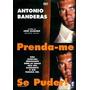 Dvd Prenda-me Se Puder! Antonio Banderas, Ação, Original