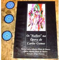 Livro Ballets Opera De Carlos Gomes - Maria E Decio Moura