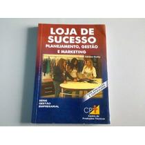 Livro Loja De Sucesso. Planejamento, Gestão... Frete Grátis.