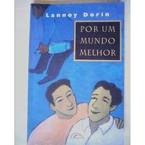 Livro - Por Um Mundo Melhor - Lannoy Dorin - 1996