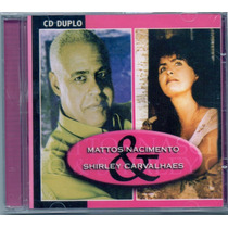 Cd Duplo Mattos Nascimento E Shirley Carvalhaes - Vol.1 E 2