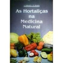 Livro As Hortaliças Na Medicina Natural A. Balbach D. Baarim