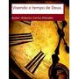 E-book - Vivendo O Tempo De Deus - Por Antonio Carlos.