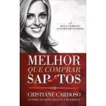 Livro Melhor Que Comprar Sapatos De Cristiane Cardoso