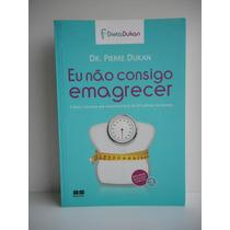 Livro Eu Não Consigo Emagrecer Dr. Pierre Dukan