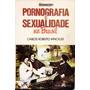 Pornografia E Sexualidade No Brasil - Carlos R. Winckler