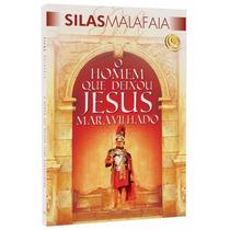 Livro O Homem Que Deixou Jesus Maravilhado Silas Malafaia