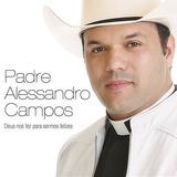 Padre Alessandro Campos -deus Nos Fez Para Sermos Felizes Cd