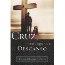 Livro Cruz Meu Lugar De Descanso Pastor Wilson Oliveira