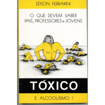 Livro Tóxico E Alcoolismo - Edson Ferrarini - 205 Paginas