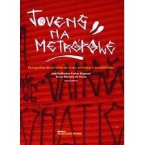 Livro Jovens Na Metrópole - José Guilherme C. Magnani