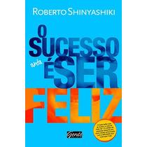 Livro O Sucesso Ainda E Ser Feliz - Frete Grátis