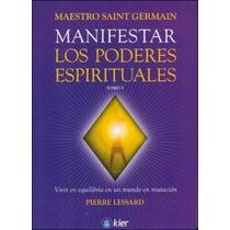 Manifestar Los Poderes Espirituales Tomo 1 De Lessard Pierr