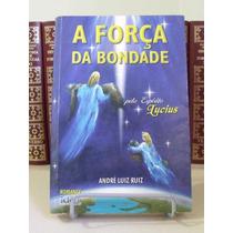 * Livro - A Força Da Bondade - André Luiz Ruiz Lucius