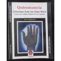 Quiromancia: O Destino Está Em Suas Mãos - Coleção Esotérica