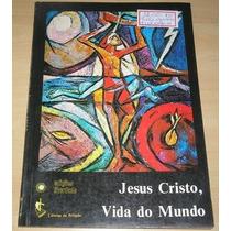 Livro Jesus Cristo,vida Do Mundo - Livro Edições Liberdade