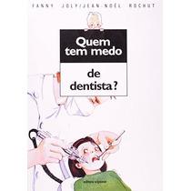 Quem Tem Medo De Dentista? Editora Scipione