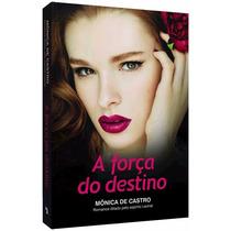 Livro A Força Do Destino - Mônica De Castro