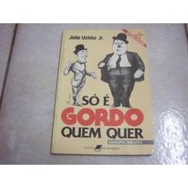 Só É Gordo Quem Quer - Livro Bom Estado - João Uchoa Jr.