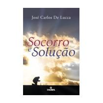 Socorro E Solução - José Carlos De Lucca