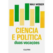 Ciência E Politica Duas Vocações - Max Weber