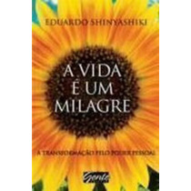Livro A Vida É Um Milagre Eduardo Shinyashiki