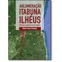 Aglomeração Itabuna Ilhéus: Rede Urbana Regional E Inter