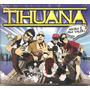 Cd Tihuana - Agora E Pra Valer -c/ Mohammed E Gege Xan Rojas