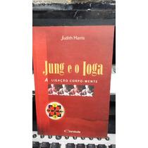 Livro - Jung E O Ioga, A Ligação Corpo-mente -judith Harris