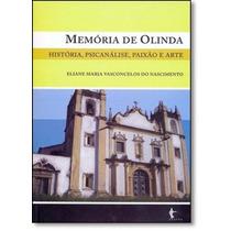 Memória De Olinda: História, Psicanálise, Paixão E Arte