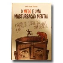 O Medo É Uma Masturbação Mental - Giulio Cesare Giacobbe