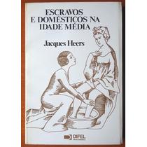 Escravos E Domésticos Na Idade Média - Jacques Heers