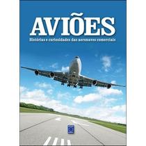 Livro Aviões Histórias E Curiosidades - Novo