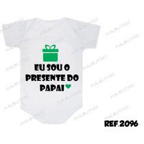Body Bebe Eu Sou O Presente Do Papai Titia Dinda Frases