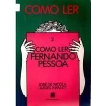 Como Ler Fernando Pessoa - 2° Edição José De Nicola Et Al.