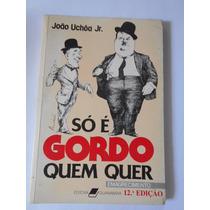 Só É Gordo Quem Quer Por João Uchôa Jr. - 1986