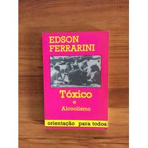 Livro: Tóxicos E Alcoolismo - Edson Ferrarini