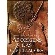 Livro As Origens Das Civilizações Arqueologia E História Liv