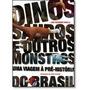 Dinossauros E Outros Monstros: Uma Viagem À Pré-história