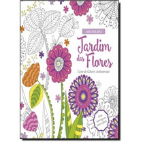 Jardim Das Flores - Livro De Colorir Antiestresse - Coleç