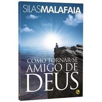Livro Como Tornar-se Amigo De Deus - Pastor Silas Malafaia