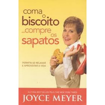 Livro Coma O Biscoito... Compre Os Sapatos / Joyce Meyer.