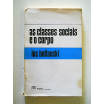 Luc Boltanski - As Classes Sociais E O Corpo