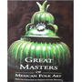 Livro Great Masters Of Mexican Folk Art