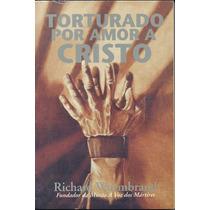 Livro Torturado Por Amor A Cristo - Richard Wurmbrand