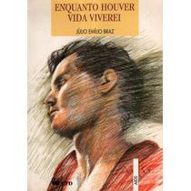 Enquanto Houver Vida Viverei - Júlio Emílio Braz