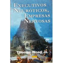 Livro Executivos Neuróticos Empresas Nervosas - Thomaz Wood