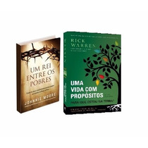Livro Uma Vida Com Propósitos E Livro Um Rei Entre Os Pobres