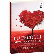 Eu Escolhi Impactar O Mundo - Jaime Kemp