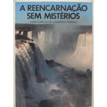 A Reencarnação Sem Mistérios José C C Ferraz - Excelente Est